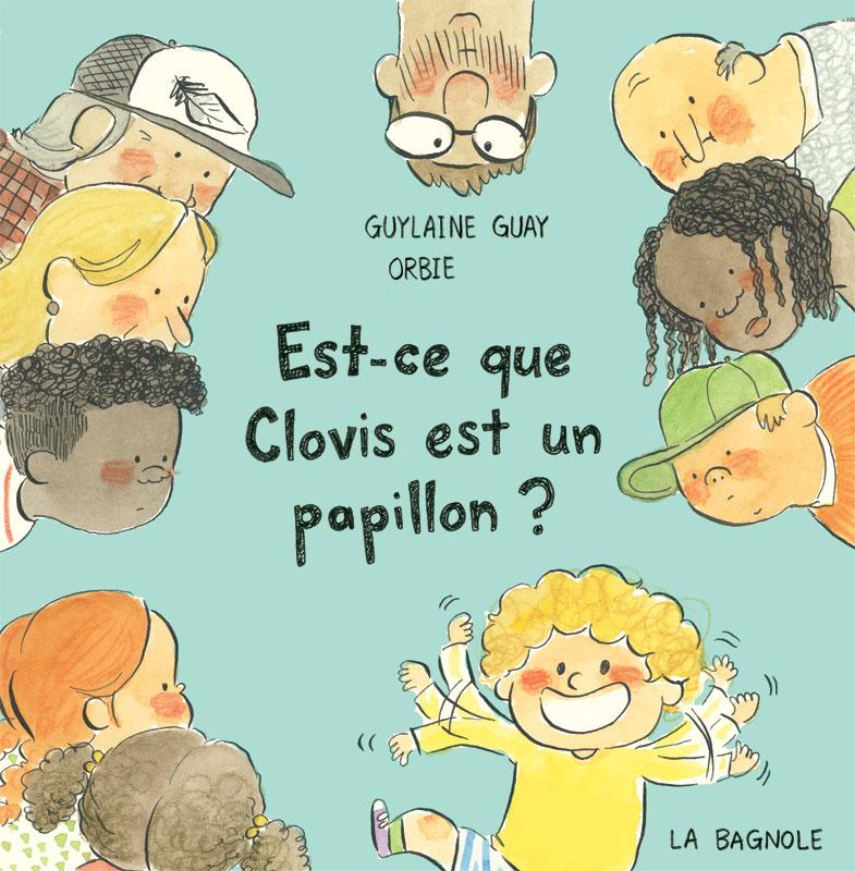 Couverture de Est-ce que Clovis est un papillon ? écrit par Guylaine Guay et illustré par Orbie aux Éditions de la Bagnole. On voit Clovis, excité et tout sourire, qui agite frénétiquement les bras, sous les yeux curieux de plusieurs personnages.